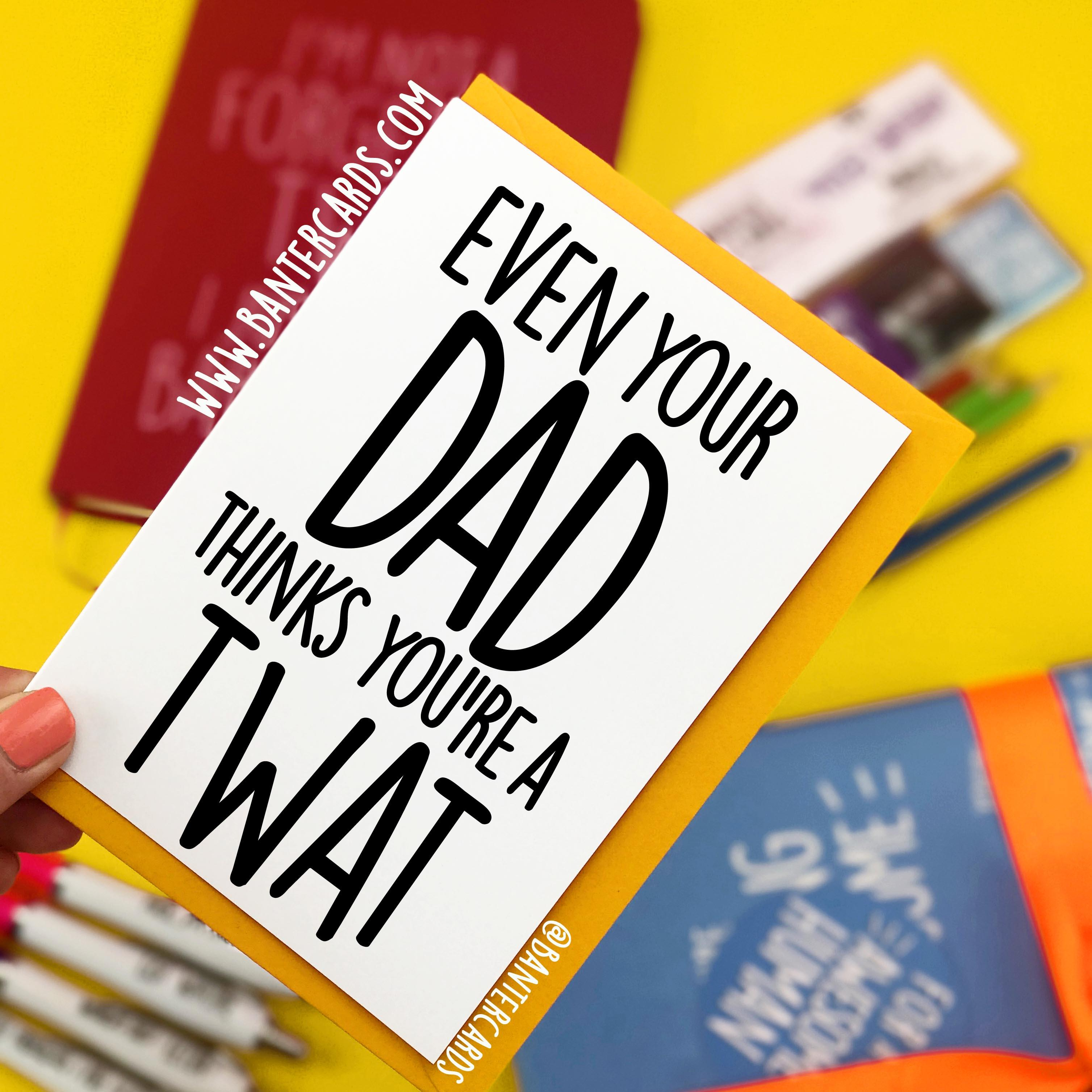 273e50433b0ef EVEN YOUR DAD THINKS YOU'RE A TWAT - FUNNY CARDS