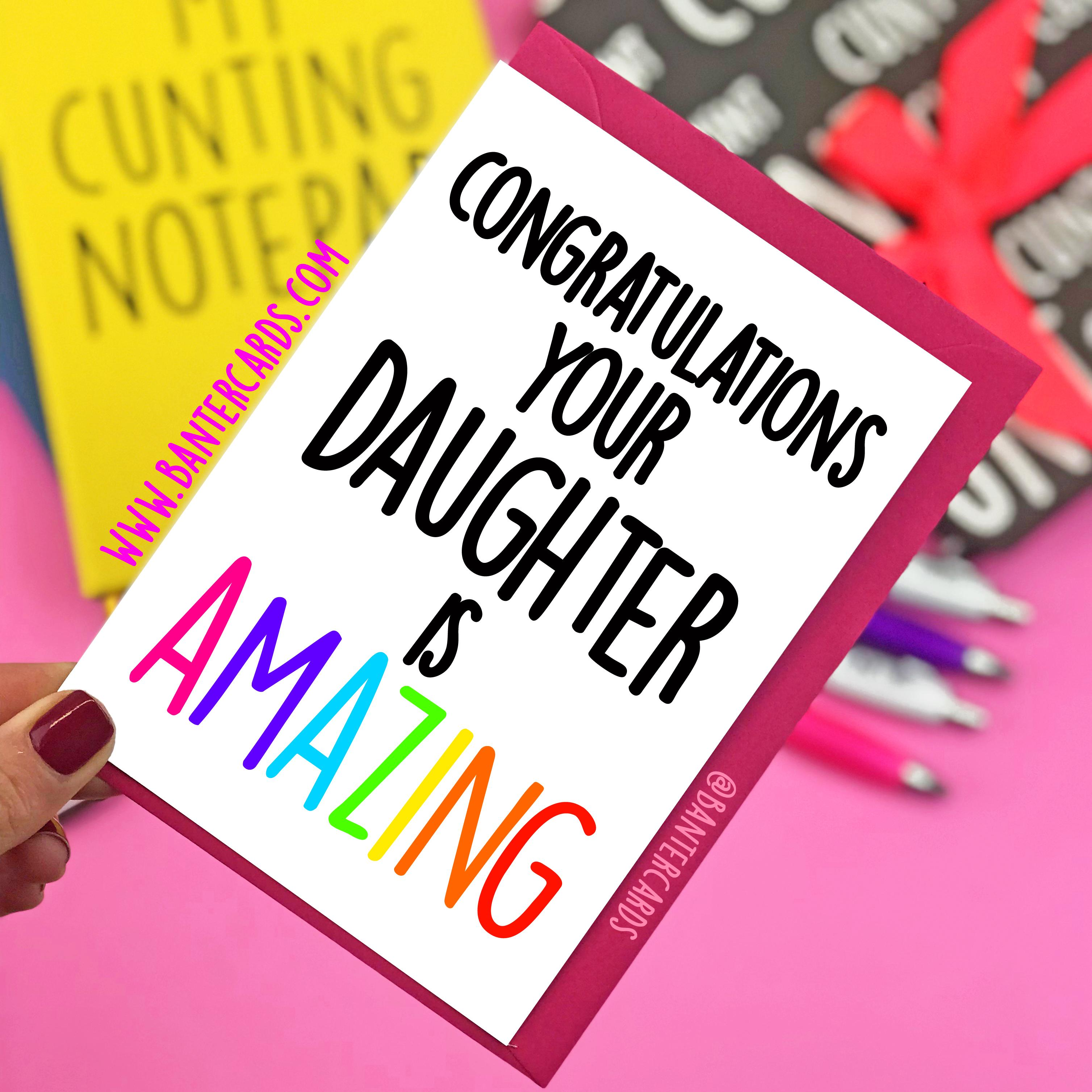 CONGRATULATIONS YOUR DAUGHTER IS AMAZING