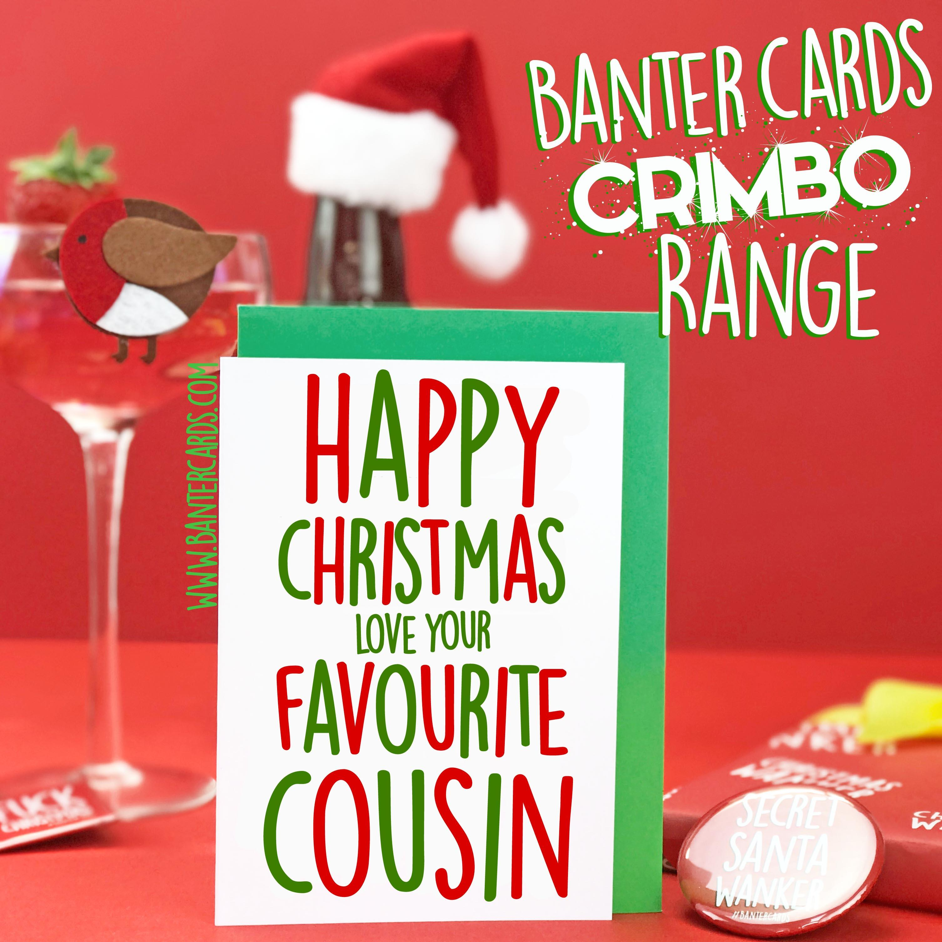 HAPPY CHRISTMAS LOVE YOUR FAVOURITE COUSIN