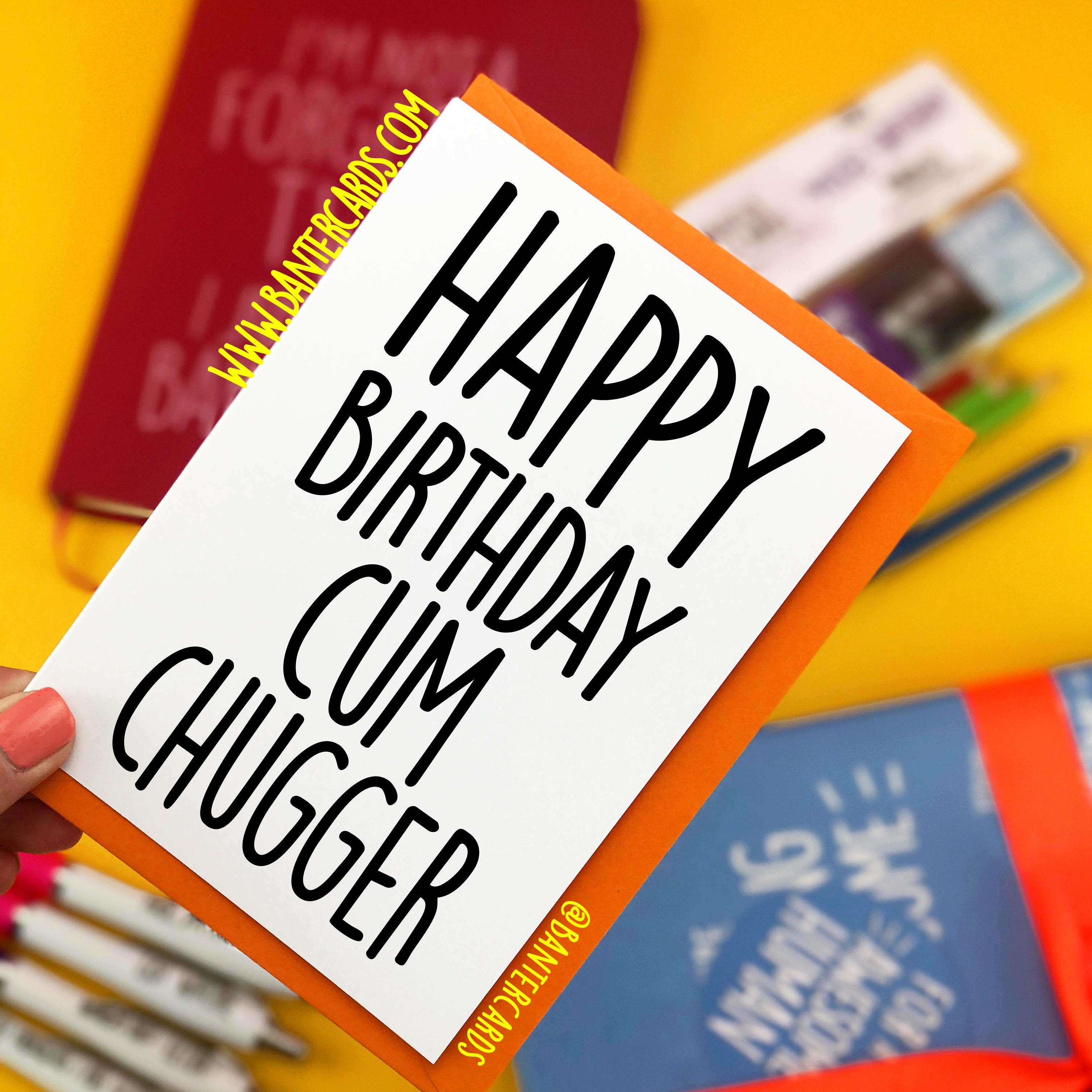 HAPPY BIRTHDAY CUM CHUGGER