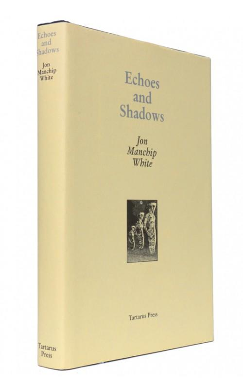 Jon Manchip White - Echoes and Shadows - Tartarus Press, 2003,	 UK Limited Edition