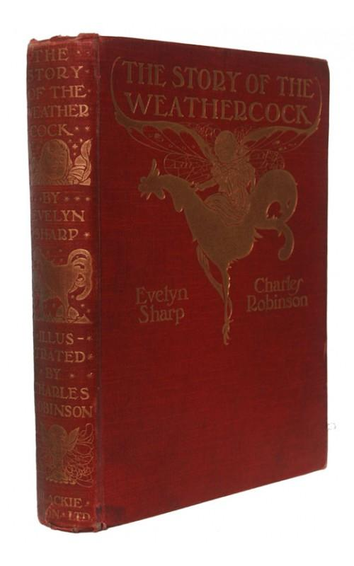 Evelyn Sharp [illus. Charles Robinson] - The Story of the Weathercock - Blackie & Son, 1907, UK First Edition