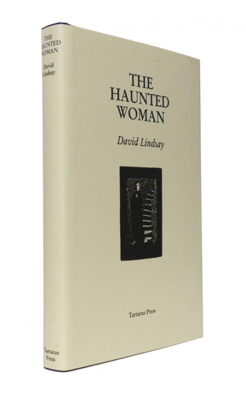 David Lindsay - The Haunted Woman - Tartarus Press, 2004, UK Limited Edition