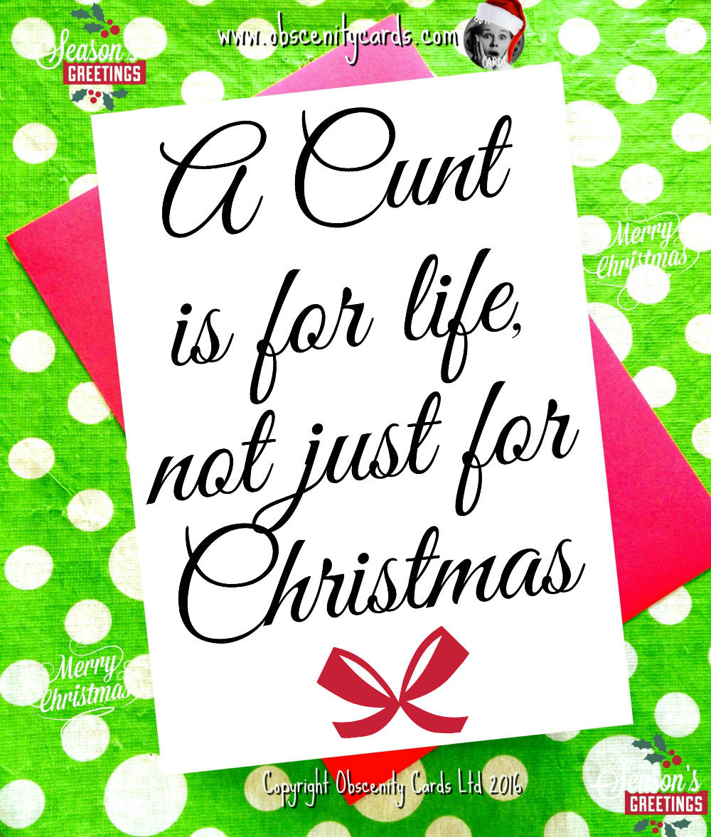 Funny Christmas Card A Cunt Is For Life Not Just For Christmas