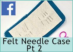 Felt Needle Case Pt2 - 11th February