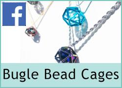 Bugle Bead Cages - 25th June