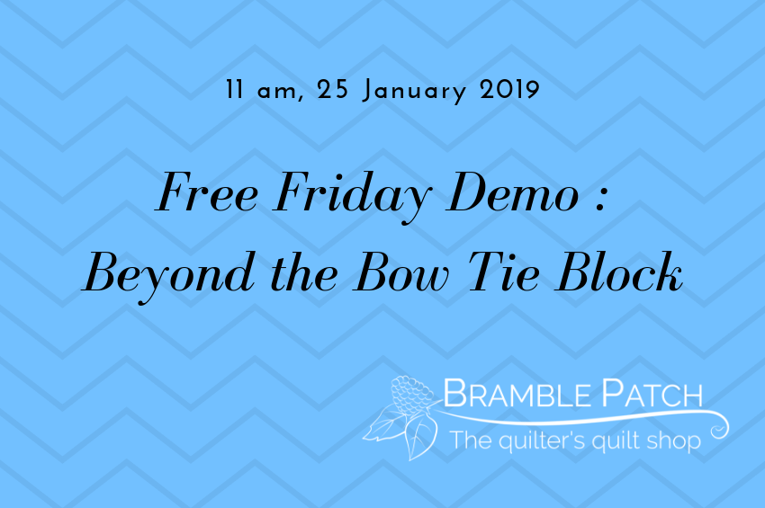25 January 2019 Demo : Beyond The Bow Tie Block
