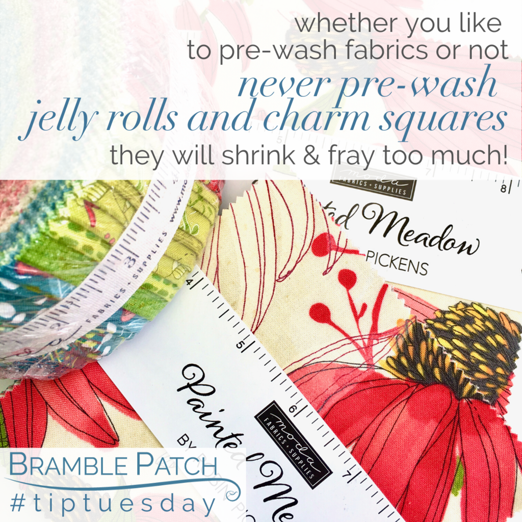 Never pre-wash jelly rolls and charm squares