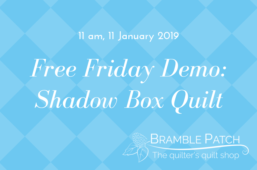 11 January 2019 Demo : Shadow Box Quilt