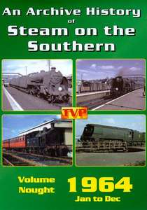 An Archive History of Steam on the Southern Volume Nought - 1964