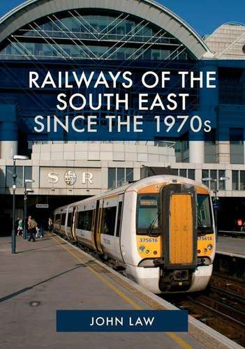 Railways of the South East Since the 1970s