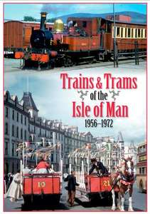 Trains and Trams of the Isle of Man 1956 -1972