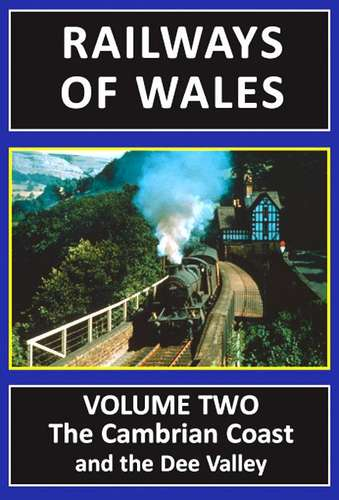Railways of Wales - Volume Two: The Cambrian Coast and the Dee Valley