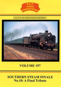 Southern Steam Finale No.10 - A Final Tribute Volume 197