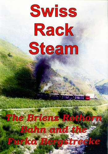 Swiss Rack Steam - The Brienz Rothorn Bahn and the Furka Bergstrecke