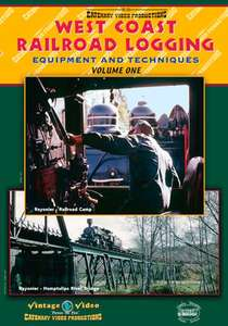 West Coast Railroad Logging - Equipment and Techniques Volume One