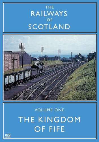The Railways Of Scotland Volume One - The Kingdom Of Fife