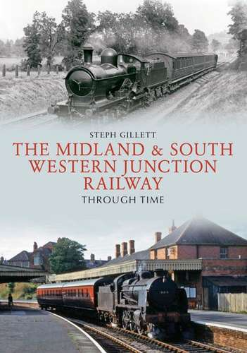 The Midland & South Western Junction Railway Through Time - Book
