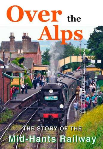 Over the Alps -The Story of the Mid-Hants Railway