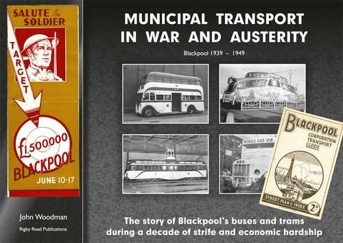 Municipal Transport in War and Austerity - Blackpool 1939 - 1949 by John Woodman - Book