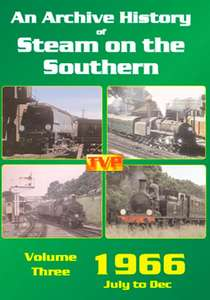 An Archive History of Steam on the Southern Volume 3 - 1966