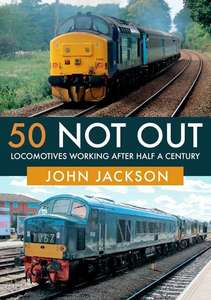50 Not Out - Locomotives Working After Half A Century - Book