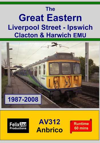 The Great Eastern Liverpool Street: Ipswich, Clacton & Harwich EMU (1987-2008)