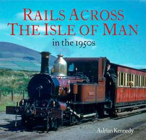 Rails Across the Isle of Man in the 1950s