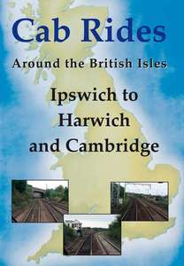 Ipswich to Harwich and Cambridge - Railscene Cab Ride