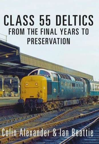 Class 55 Deltics - From the Final Years to Preservation - Book