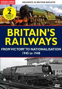 Britains Railways - From Victory to Nationalisation 1945 to 1948