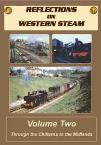 Reflections on Western Steam Volume 2 - Through the Chilterns to the Midlands