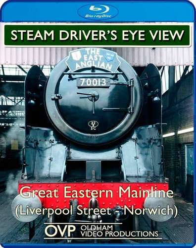 Steam Drivers Eye View - Great Eastern Mainline - Liverpool Street - Norwich - Blu-ray