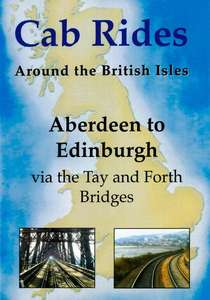 Aberdeen to Edinburgh via the Tay and Forth Bridges - Railscene Cab Ride