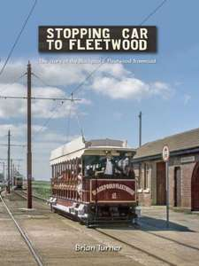 Stopping Car to Fleetwood - The Story of the Blackpool & Fleetwood Tramroad By Brian Turner - Book