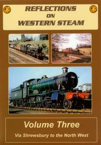Reflections on Western Steam Volume 3 - Via Shrewsbury to the North West