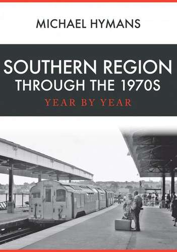 Southern Region Through the 1970s -Year by Year - Book