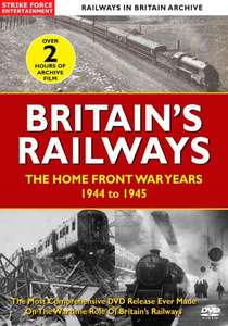 Britain's Railways - The Home Front War Years 1944 to 1945