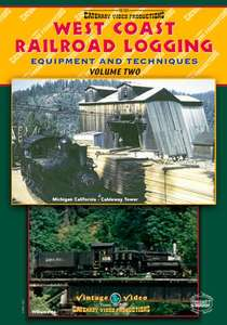West Coast Railroad Logging - Equipment and Techniques Volume Two