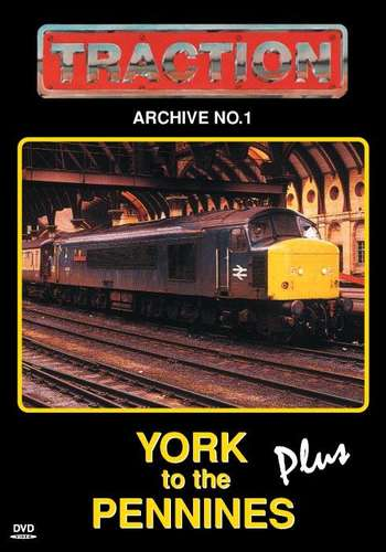 Traction Archive 1 - York to the Pennines Plus