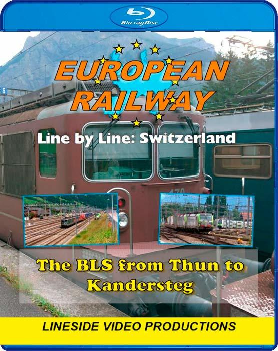 European Railway - Line by Line - Switzerland - The BLS from Thun to Kandersteg 2017 - Blu-ray