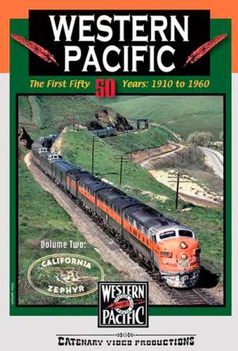 Western Pacific - The First Fifty Years - 1910 to 1960 - Volume Two - California Zephyr