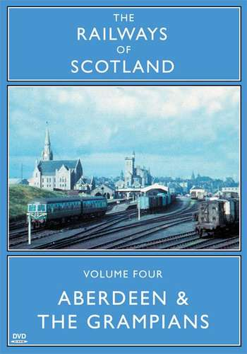 The Railways Of Scotland Volume Four - Aberdeen And The Grampians