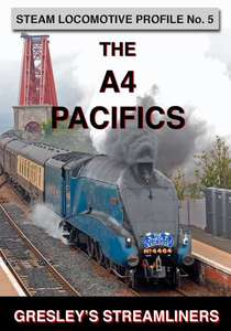 Steam Locomotive Profile  No.5 - The A4 Pacifics - Gresleys Streamliners
