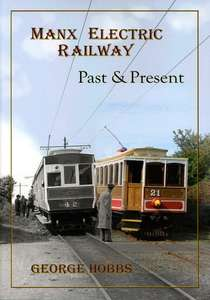 Manx Electric Railway Past and Present by George Hobbs - Book