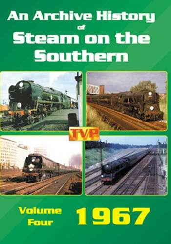An Archive History of Steam on the Southern Volume 4 - 1967