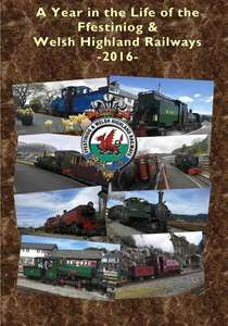 A Year in the Life of the Ffestiniog and Welsh Highland Railways 2016