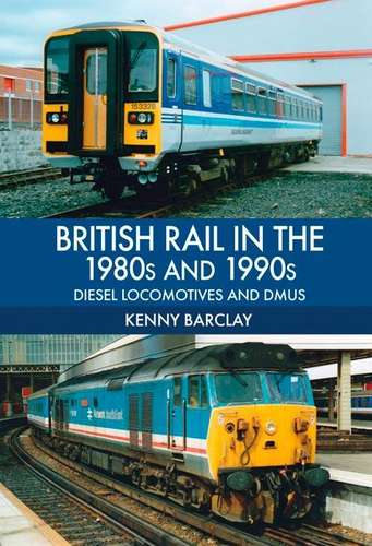 British Rail in the 1980s and 1990s: Diesel Locomotives and DMUs - Book