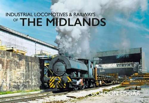Industrial Locomotives and Railways of The Midlands - Book
