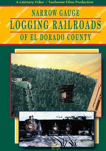 Narrow Gauge Logging Railroads of El Dorado County